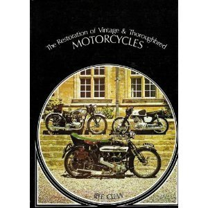 The Restoration of Vintage & Thoroughbred Motorcycles - Jeff Clew